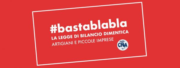 Legge di bilancio, CNA dice basta alle chiacchiere. Parte la campagna #bastablabla: richieste delle imprese da inserire in Finanziaria